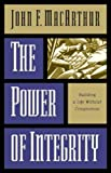 MacArthur, John F.: The Power of Integrity: Building a Life Without Compromise