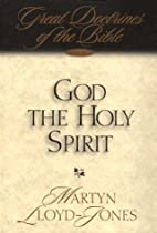 God the Holy Spirit: Great Doctrines of the…