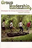 Carroll, Marguerite R.: Group Leadership: Strategies for Group Counseling Leaders