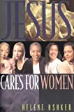 Helene Ashker: Jesus Cares for Women: A Leader's Guide for Hosting and Evangelistic Bible Study for Women