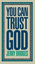 You Can Trust God by Jerry Bridges