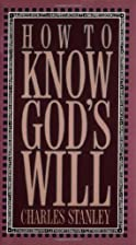 How to Know God's Will by Charles Stanley