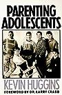 Parenting Adolescents - Kevin Huggins