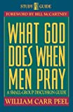Peel, William Carr: What God Does When Men Pray: A Small Group Discussion Guide
