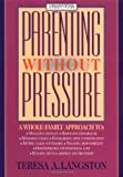 Langston, Teresa A.: Parenting Without Pressure: A Whole Family Approach