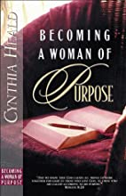 Becoming a Woman of Purpose: A Bible Study…
