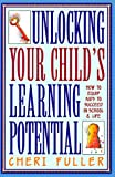 Fuller, Cheri: Unlocking Your Child&#39;s Learning Potential: How to Equip Kids to Succeed in School &amp; Life