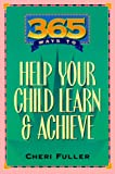 Fuller, Cheri: 365 Ways to Help Your Child Learn and Achieve