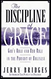 Bridges, Jerry: The Discipline of Grace: God's Role and Our Role in the Pursuit of Holiness