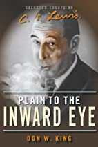 Plain to the Inward Eye: Selected Essays on…