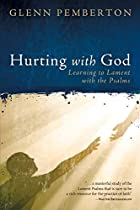Hurting with God : learning to lament with…