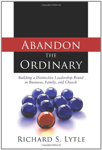 abandon-the-ordinary-building-a-distinctive-leadership-brand-in-business-family-and-church