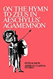 Smith, Peter M.: On the Hymn to Zeus in Aeschylus&#39; Agamemnon