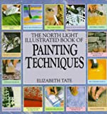 Tate, Elizabeth: The North Light Illustrated Book of Painting Techniques