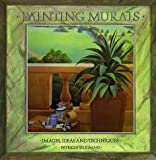 Seligman, Patricia: Painting Murals: Images, Ideas, and Techniques