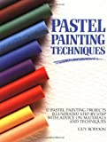 Roddon, Guy: Pastel Painting Techniques: 17 Pastel Painting Projects Illustrated Step-By-Step With Advice on Materials and Techniques