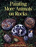 Wellford, Lin: Painting More Animals on Rocks