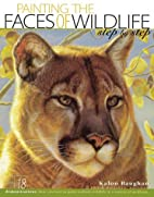 Painting the Faces of Wildlife Step by Step…
