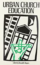 Urban Church Education by Donald B Rogers