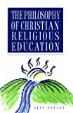 Astley, Jeff: The Philosophy of Christian Religious Education