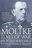 Hughes, Daniel J.: Moltke on the Art of War: Selected Writings