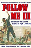 Newman, Aubrey S.: Follow Me III: Lessons and the Art and Science of High Command