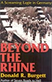 Burgett, Donald R.: Beyond the Rhine: A Screaming Eagle in Germany