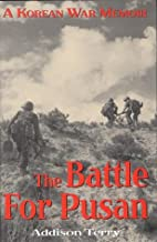 The Battle for Pusan: A Memoir by Addison…