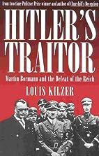 Hitler's Traitor : Martin Bormann and the…