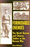 Mahoney, Kevin: Formidable Enemies: The North Korean and Chinese Soldier in the Korean War