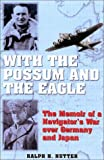Nutter, Ralph H.: With the Possum and the Eagle : The Memoir of a Navigator's War over Germany and Japan