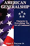 Puryear, Edgar F.: American Generalship: Character Is Everything  The Art of Command