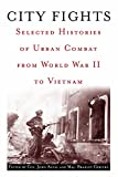 Antal, John: City Fights: Selected Histories of Urban Combat from World War II to Vietnam