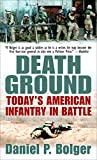 Bolger, Daniel P.: Death Ground: Today's American Infantry in Battle