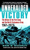 WOODRUFF, MARK: Unheralded Victory: The Defeat Of The Viet Cong And The North Vietnamese Army, 1961-1973