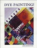 Dye Painting! by Ann Johnston