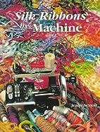 Silk Ribbons by Machine by Jeanie Sexton