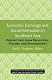 Hutterer, Karl L.: Economic Exchange and Social Interaction in Southeast Asia : Perspectives from Prehistory, History, and Ethnography