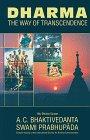 A. C. Bhaktivedanta Swami Prabhupada: Dharma: The Way of Transcendence
