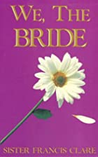 We, the Bride by Francis Clare