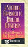 Faid, Robert W.: A Scientific Approach to Biblical Mysteries