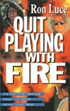 Quit Playing with Fire by Ron Luce
