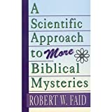 Faid, Robert W.: A Scientific Approach to More Biblical Mysteries