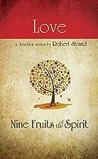 Love (Nine Fruits of the Spirit) by Robert…