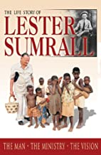 The Life Story of Lester Sumrall: The Man,…