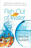 Nye, Abby: Fish Out of Water: How to Surive As a Christian on a Secular Campus