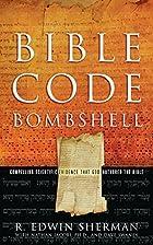 Bible Code Bombshell by R. Edwin Sherman