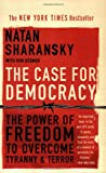 Sharansky, Natan: The Case For Democracy: The Power Of Freedon to Overcome Tyranny And Terror