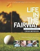 Life in the Fairway by Chad Bonham