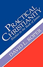 Practical Christianity by David L. Roper